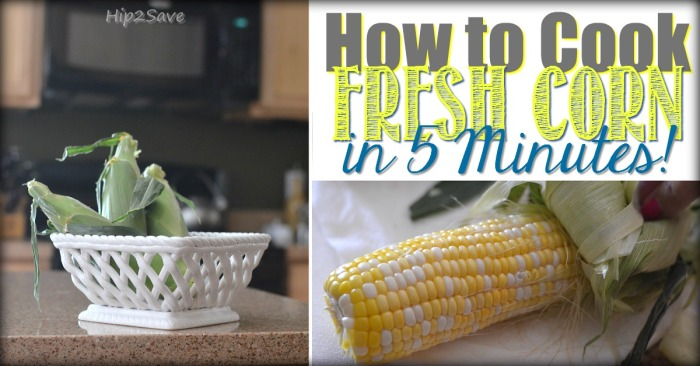How to Cook Fresh Corn in 5 Minutes Hip2Save