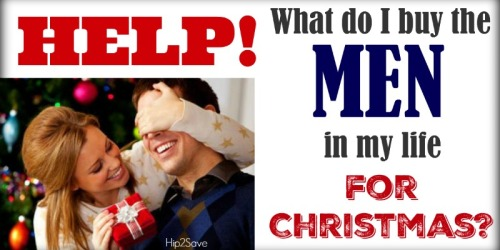 Help! Please Share Your Christmas Gift Ideas for the Men in Your Life…