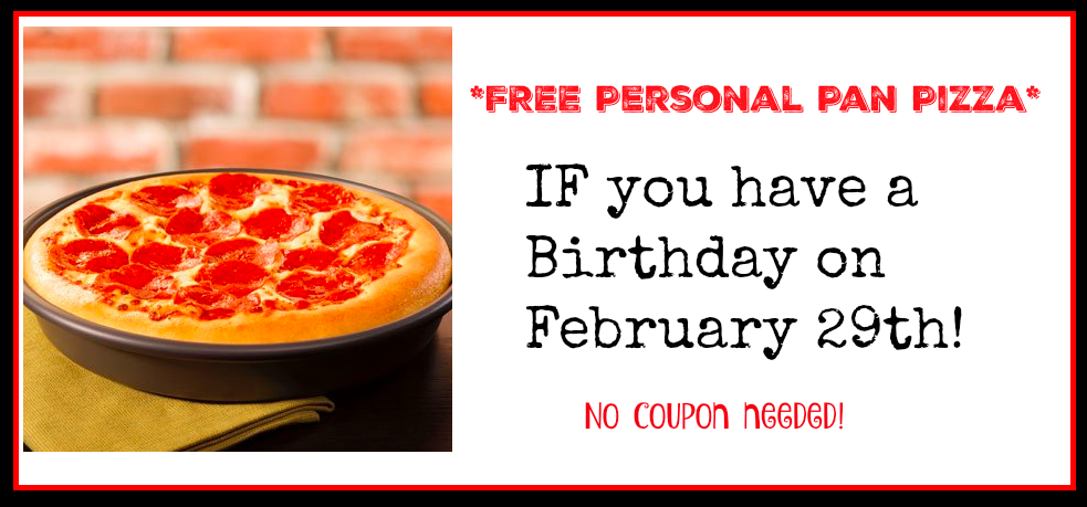 Pizza Hut Free Personal Pan Pizza For Leap Year Birthdays February 29th Only Hip2save