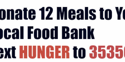 Text HUNGER to 35350 to Donate 12 Meals to Your Local Food Bank