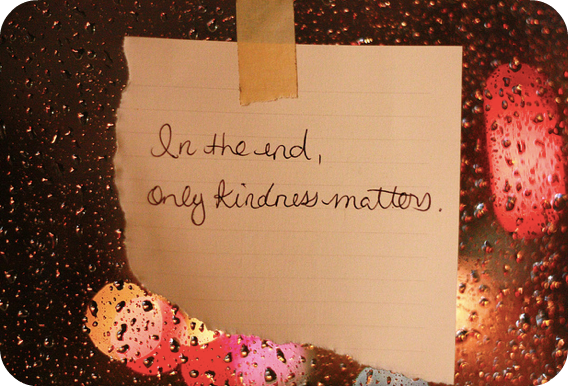 In The End, Only Kindness Matters