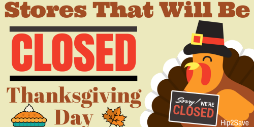 Enjoy Your Turkey Dinner… These Stores will be CLOSED Thanksgiving Day 2016