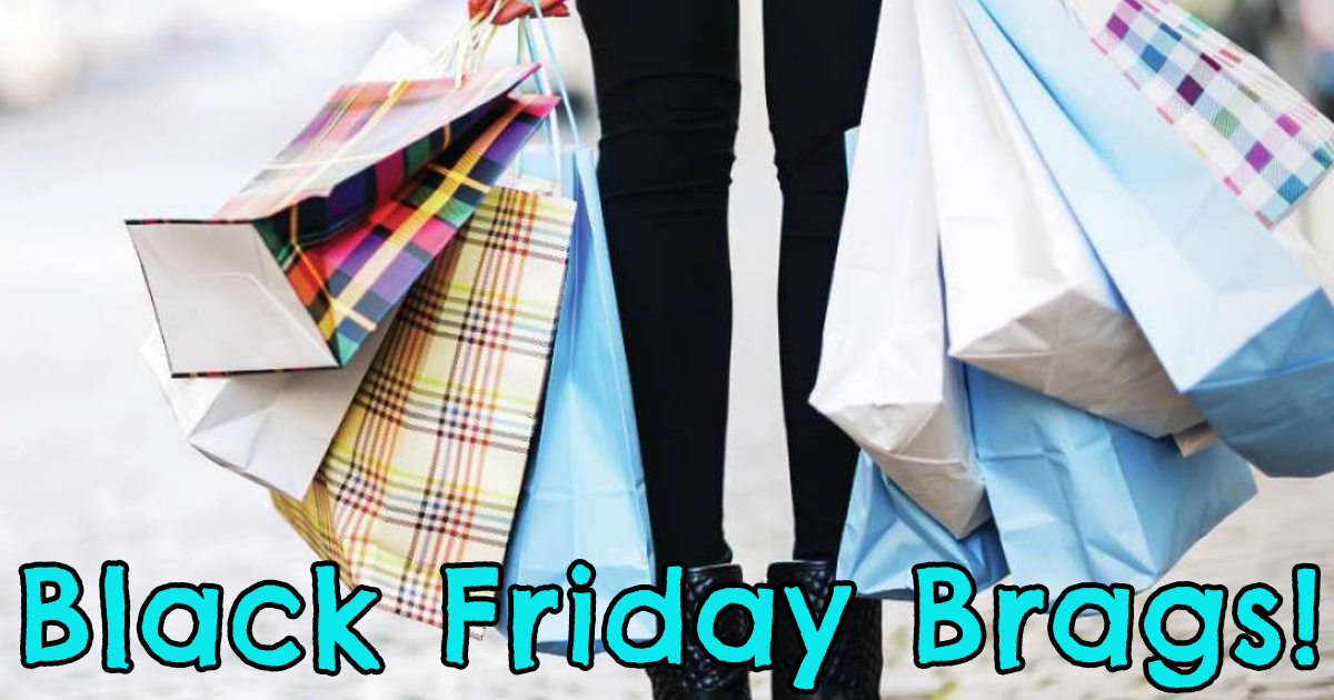It's Bragging Time! What have been your BEST Black Friday Buys? Share NOW!