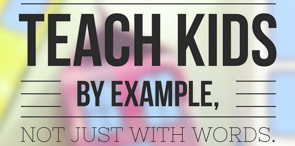 teach kids by example not just with words