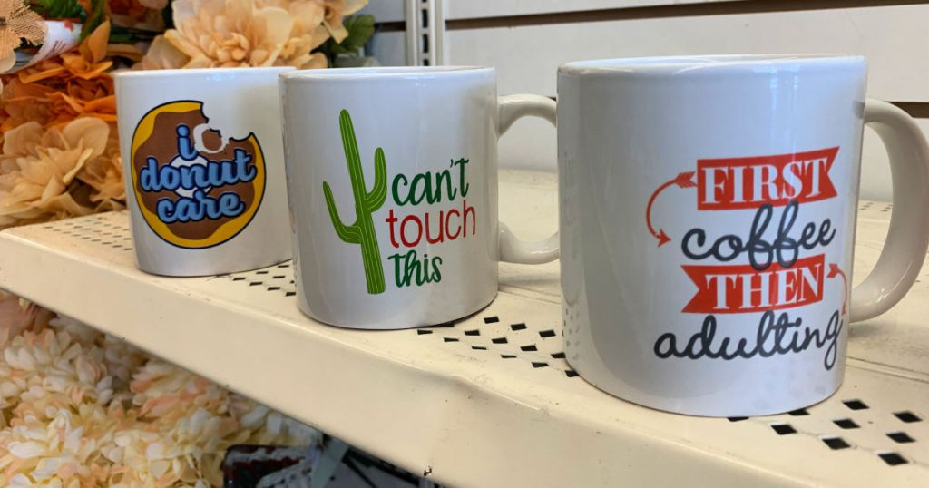 Donut care, can't touch this, and first coffee then adulting coffee mugs at dollar tree