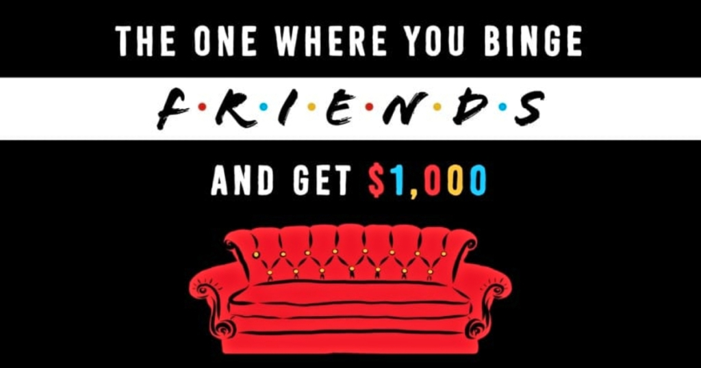 The one where you binge friends and get $1,000