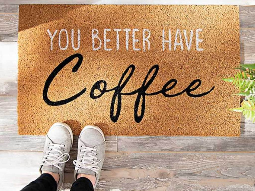 you better have coffee doormat with someone standing on it