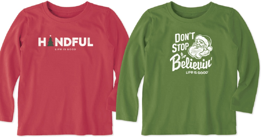 life is good red handful long sleeve shirt and green don't stop believin shirt
