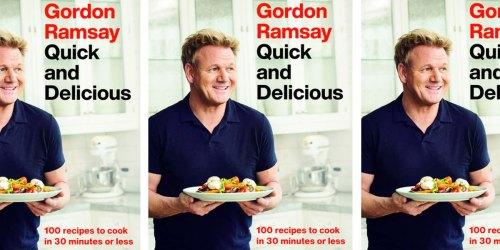 Gordon Ramsay Quick and Delicious 100 Recipe eBook Only $2.99 | Over 1,000 Five-Star Reviews